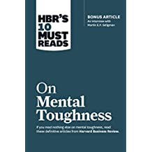 """HBR's 10 Must Reads on Mental Toughness (with bonus interview """"Post-Traumatic Growth and Building Resilience"""" with Martin Seligman) (HBR's 10 Must Reads) (English Edition)"""