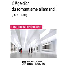 L'Âge d'or du romantisme allemand (Paris - 2008): Les Fiches Exposition d'Universalis