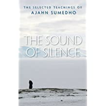 The Sound of Silence: The Selected Teachings of Ajahn Sumedho (English Edition)