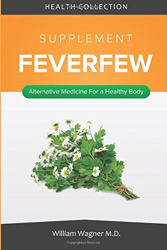 The Feverfew Supplement: Alternative Medicine for a Healthy Body