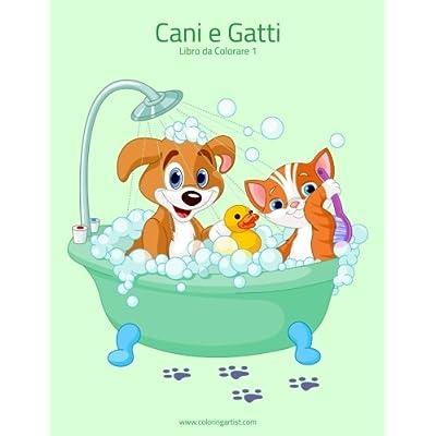 Cani E Gatti Libro Da Colorare 1: Volume 1