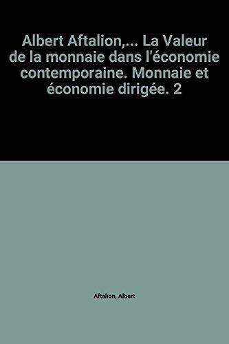 Albert Aftalion,... La Valeur de la monnaie dans l'économie contemporaine. Monnaie et économie dirigée. 2