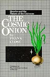 The Cosmic Onion: Quarks and the Nature of the Universe by Professor of Physics Frank Close (1983-08-01)