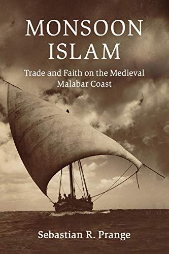 Monsoon Islam: Trade and Faith on the Medieval Malabar Coast (Cambridge Oceanic Histories)