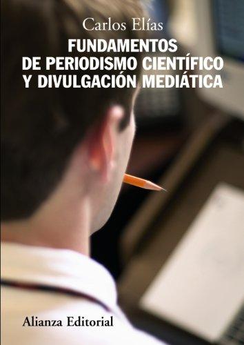 Fundamentos de periodismo científico y divulgación mediática (El Libro Universitario - Manuales) por Carlos Elías