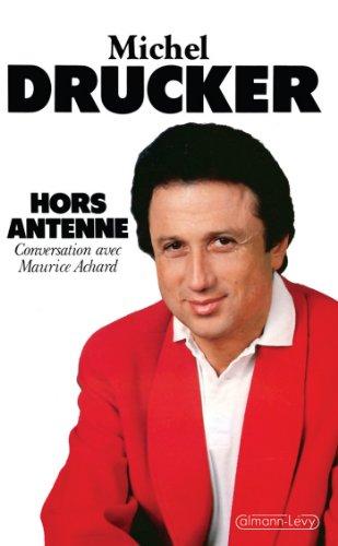 Hors antenne : Conversation avec Maurice Achard (Biographies, Autobiographies) par Michel Drucker
