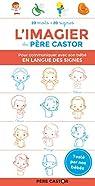 L'imagier du Père Castor en langue des signes par Brunelet