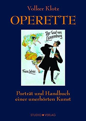 Operette: Porträt undHandbuch einerunerhörtenKunst