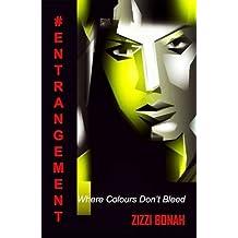 #Entrangement: Where Colours Don't Bleed by Zizzi Bonah (2016-03-10)