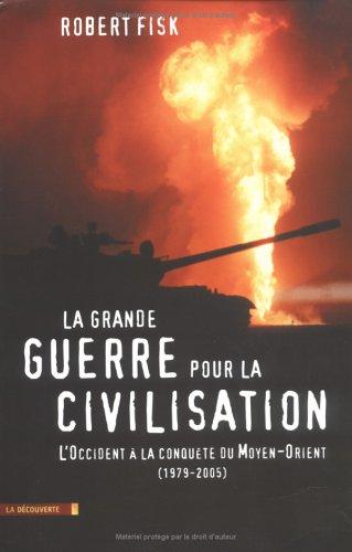 la-grande-guerre-pour-la-civilisation-l-39-occident--la-conqute-du-moyen-orient-1979-2005