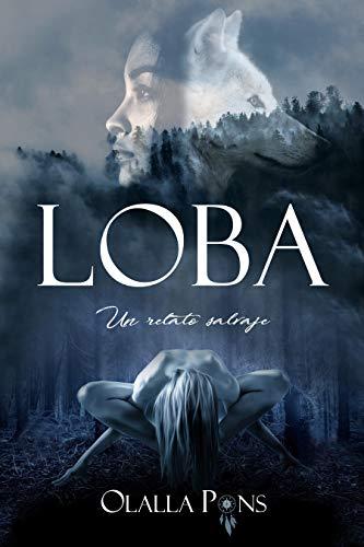 Leer Gratis LOBA: Un relato salvaje de Olalla Pons