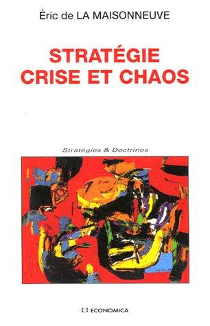 Stratégie crise et chaos par Eric de La Maisonneuve
