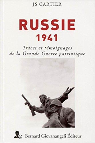 Russie 1941: Traces et témoignages de la Grande Guerre patriotique par JS Cartier