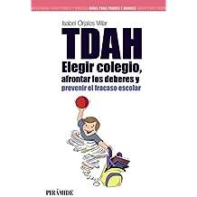 TDAH: Elegir el colegio, afrontar los deberes y prevenir el fracaso escolar (Guías Para Padres Y Madres) (Spanish Edition)