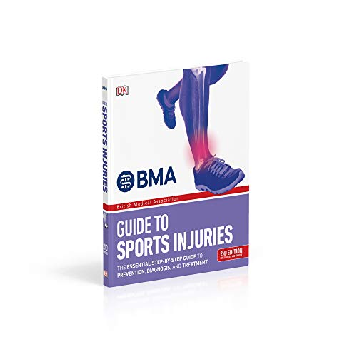Bma Guide To Sports Injuries: The Essential Step-by-step Guide To Prevention, Diagnosis, & Treatment