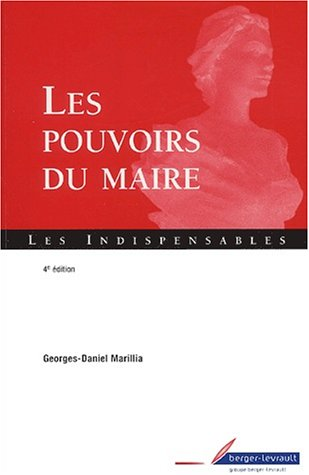 Les pouvoirs du maire. : 4ème édition par Georges-Daniel Marillia