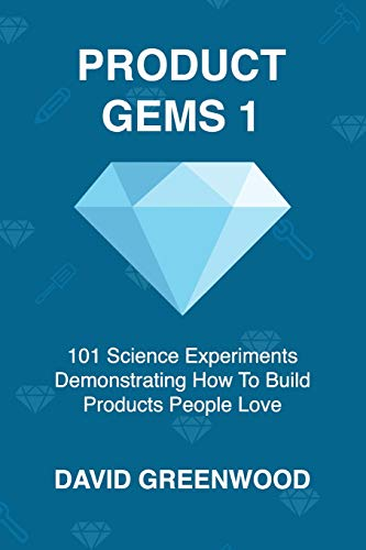 Product Gems 1: 101 Science Experiments That Demonstrate How to Build Products People Love