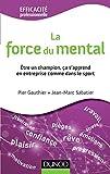 La force du mental - Être gagnant s'apprend, dans l'entreprise comme dans le sport: Être gagnant s'apprend, dans l'entreprise comme dans le sport