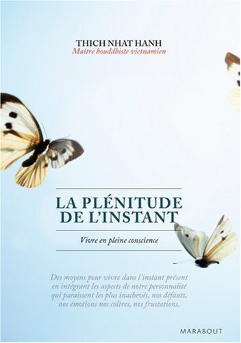 La plénitude de l'instant : Vivre en pleine conscience de Thich Nhat Hanh (2007) Poche