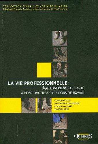 La vie professionnelle : Age, expérience et santé à l'épreuve des conditions de travail par Anne-Françoise Molinié