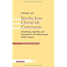 Kirche Jesu Christi als Communio: Entstehung, Spezifika und Perspektiven der Ekklesiologie Walter Kaspers (Theologie im Dialog)