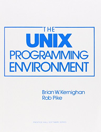 The Unix Programming Environment (Prentice-Hall Software Series) by Brian W. Kernighan (1-Nov-1983) Paperback
