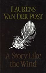 A Story Like The Wind (The Collected works of Laurens van der Post)