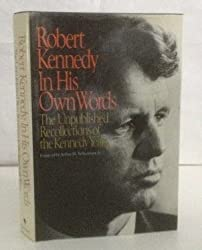 Robert Kennedy in His Own Words: The Unpublished Recollections of the Kennedy Years by Robert F. Kennedy (1988-05-01)