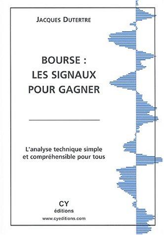 Bourse : les signaux pour gagner. : Ou L'analyse technique simple et compréhensible pour tous