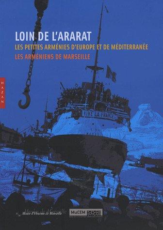 Loin de l'Ararat. : Les petites Arménies d'Europe et de Méditerranée, Les Arméniens de Marseille