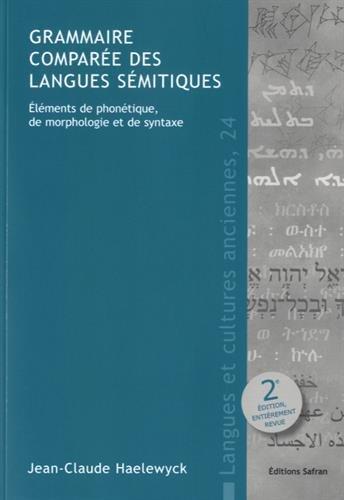 Grammaire comparée des langues sémitiques : Eléments de phonétique, de morphologie et de syntaxe par Jean-Claude Haelewyck