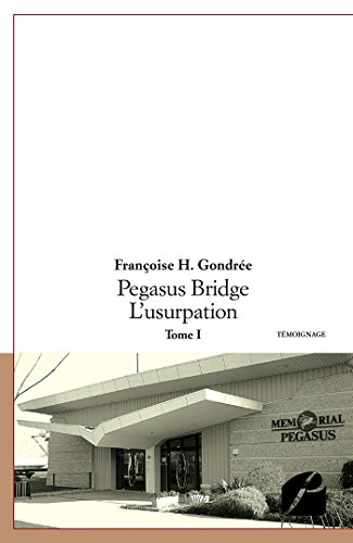 Pegasus Bridge - L'usurpation - Tome I
