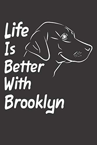 Life Is Better With Brooklyn: Blank Dotted Female Dog Name Personalized & Customized Labrador Notebook Journal for Women, Men & Kids. Chocolate, ... & Christmas Gift for Dog Lover & Owner.