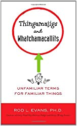 Thingamajigs and Whatchamacallits: Unfamiliar Terms for Familiar Things[ THINGAMAJIGS AND WHATCHAMACALLITS: UNFAMILIAR TERMS FOR FAMILIAR THINGS ] By Evans, Rod L. ( Author )Jun-07-2011 Paperback