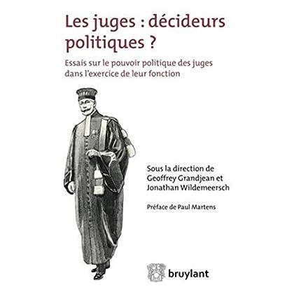 Les juges : décideurs politiques ?: Essais sur le pouvoir politique des juges dans l'exercice de leur fonction