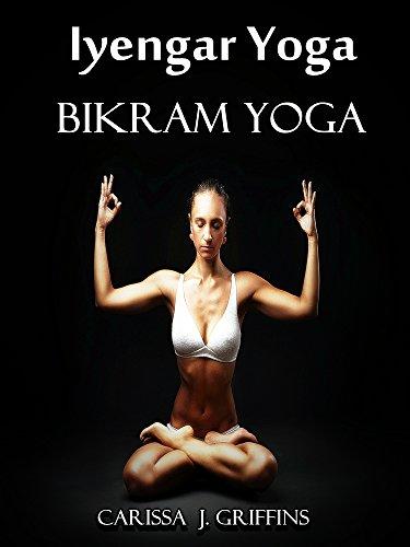 Iyengar Yoga Bikram Yoga (English Edition) eBook: Carissa J ...