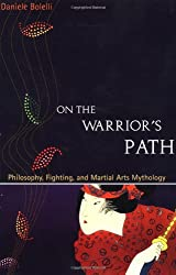 Walking on the Warrior's Path: The Strategies of Martial Arts Applied to Everyday Life