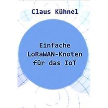 Einfache LoRaWAN-Knoten für das IoT (German Edition)