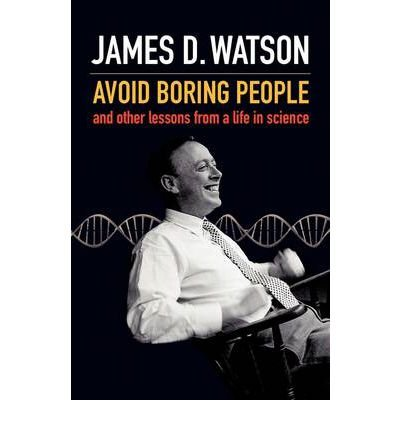 [(Avoid Boring People: and Other Lessons from a Life in Science )] [Author: James D. Watson] [Oct-2008]