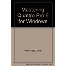 Mastering Quattro Pro 6 for Windows by Weisskopf, Gene (1995) Paperback