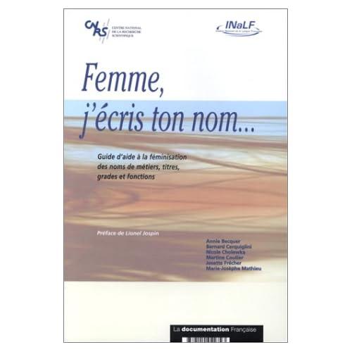 FEMME J'ECRIS TON NOM... Guide d'aide à la féminisation des noms de métiers, titres, grades et fonctions