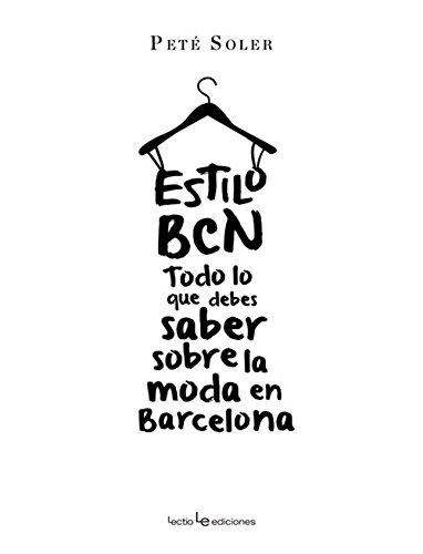 Estilo BCN. Todo Lo Que Debes Saber Sobre La Moda En Barcelona (Otros) por Peté Soler Cera
