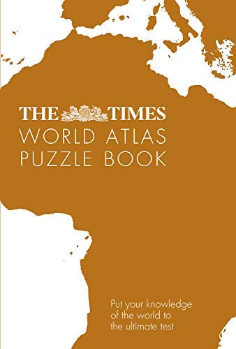 The Times World Atlas Puzzle Book: Put your knowledge of the world to the ultimate test: Pit Your Wits Against the World\'s Leading Atlas Makers (English Edition)