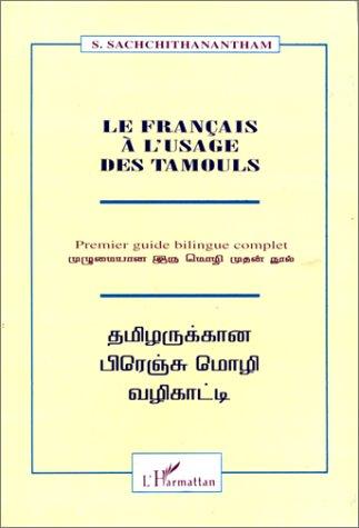 Le français à l'usage des tamouls: Premier guide complet bilingue = Tamilarukkan pireñcu moli valikatti : mulumaiyana irumoli mukan nal