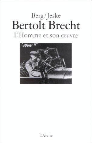 Bertolt Brecht, l'homme et son oeuvre