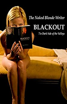 Blackout: The Dark Side of the Valleys (2nd Edition without Photos) by [Blonde Writer, The Naked]