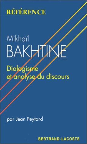 Mikhail Bakhtine : Dialogisme et Analyse du Discours - Collection Reference