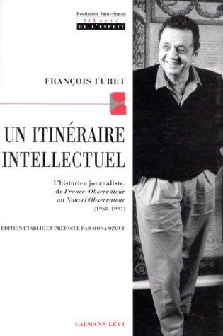 UN ITINERAIRE INTELLECTUEL. L'historien journaliste, de France-Observateur au Nouvel-Observateur (1958-1997)