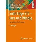 Solid Edge ST7 - kurz und bündig: Grundlagen für Einsteiger