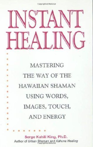 Instant Healing: From Cutting-Edge Scientific Research to Ancient Rituals and Holistic Medicine, Powerful, Drug-Free Methods to Help You Heal Your Body and Stop Pain NOW! by Serge Kahili King (2000-10-06)